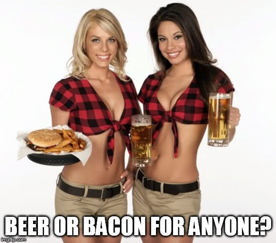 BEER OR BACON FOR ANYONE? | made w/ Imgflip meme maker