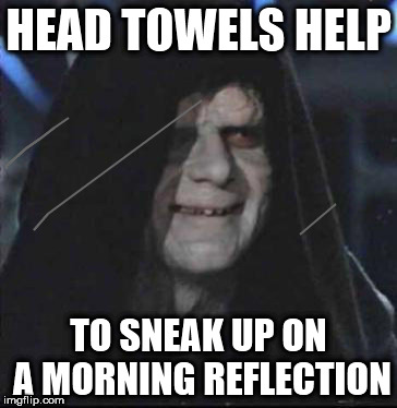 sidious outside | HEAD TOWELS HELP TO SNEAK UP ON A MORNING REFLECTION | image tagged in memes,sidious error | made w/ Imgflip meme maker