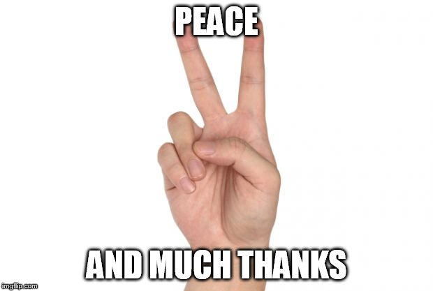 PEACE AND MUCH THANKS | made w/ Imgflip meme maker