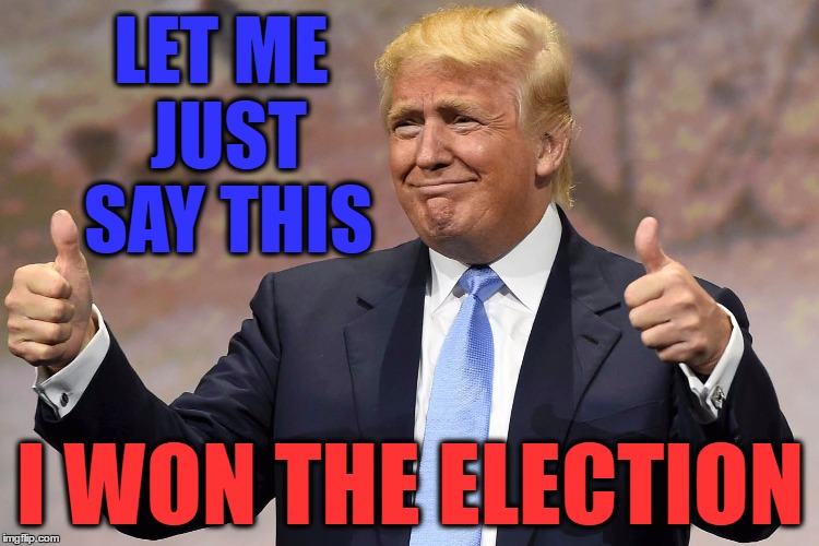 Did I Mention..? | LET ME JUST SAY THIS I WON THE ELECTION | image tagged in donald trump winning,breaking news,donald trump is proud,memes,getting old,lol so funny | made w/ Imgflip meme maker
