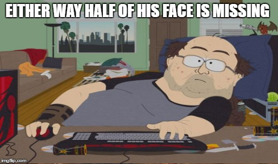 EITHER WAY HALF OF HIS FACE IS MISSING | made w/ Imgflip meme maker