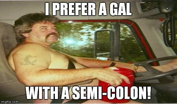I PREFER A GAL WITH A SEMI-COLON! | made w/ Imgflip meme maker