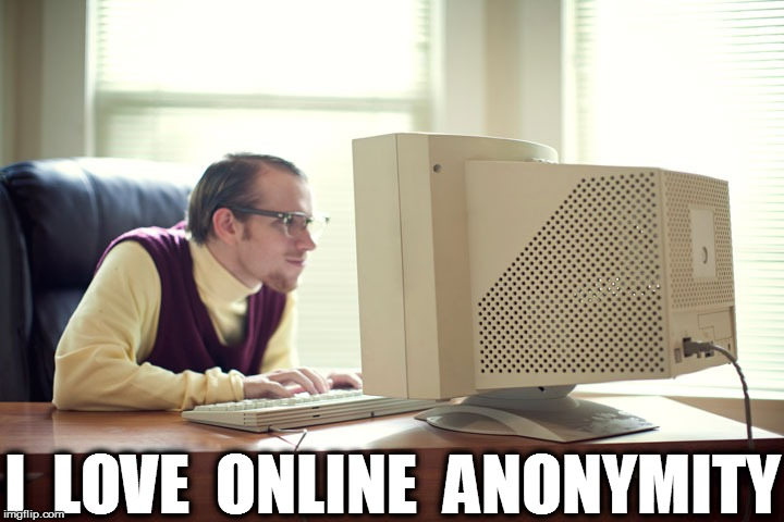 I  LOVE  ONLINE  ANONYMITY | made w/ Imgflip meme maker