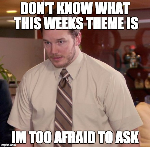 I love this meme. You can ask so many questions you dont get | DON'T KNOW WHAT THIS WEEKS THEME IS IM TOO AFRAID TO ASK | image tagged in memes,afraid to ask andy,week,theme,i dont knoow | made w/ Imgflip meme maker