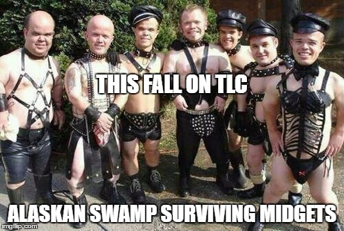 THIS FALL ON TLC ALASKAN SWAMP SURVIVING MIDGETS | image tagged in dwarfs | made w/ Imgflip meme maker