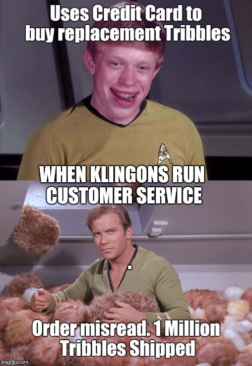 WHEN KLINGONS RUN CUSTOMER SERVICE . | image tagged in star trek,memes,funny | made w/ Imgflip meme maker