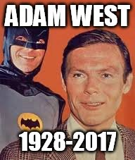 rip Adam west | ADAM WEST 1928-2017 | image tagged in adam west,batman | made w/ Imgflip meme maker