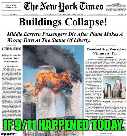 News Media: | IF 9/11 HAPPENED TODAY. | image tagged in memes,first world problems,fake news,politics,political,political meme | made w/ Imgflip meme maker