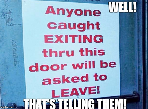Another early entry for sign week | WELL! THAT'S TELLING THEM! | image tagged in sarcasm | made w/ Imgflip meme maker