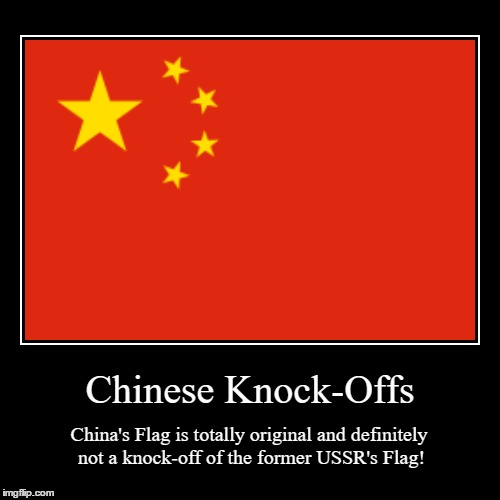 Chinese Knock-Offs | China's Flag is totally original and definitely not a knock-off of the former USSR's Flag! | image tagged in funny,demotivationals | made w/ Imgflip demotivational maker