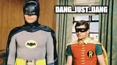 Holy smokes  | DANG..JUST..DANG | image tagged in memes,adam west,boy wonder,batman | made w/ Imgflip meme maker
