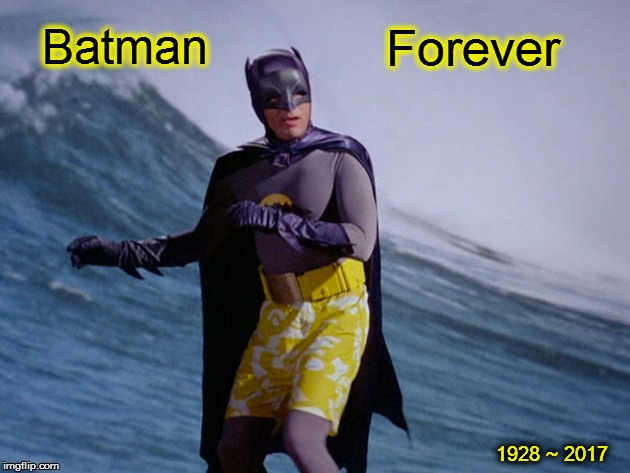 If there's one thing we all possibly share, it's a sense of loss. And we all 'lost' today. | Batman Forever 1928 ~ 2017 | image tagged in holy kahuna batman,adam west,batman,batman forever,meme | made w/ Imgflip meme maker