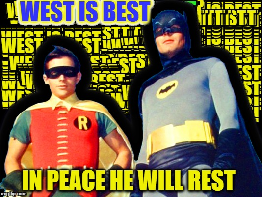 West one of my favorite Batman will be missed.  |  WEST IS BEST; IN PEACE HE WILL REST | image tagged in adam west,rip,batman-adam west,memes,sad | made w/ Imgflip meme maker