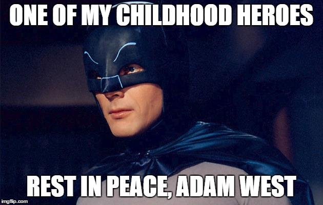 Rest in Peace, Adam West 1928-2017  | ONE OF MY CHILDHOOD HEROES REST IN PEACE, ADAM WEST | image tagged in batman,superhero | made w/ Imgflip meme maker