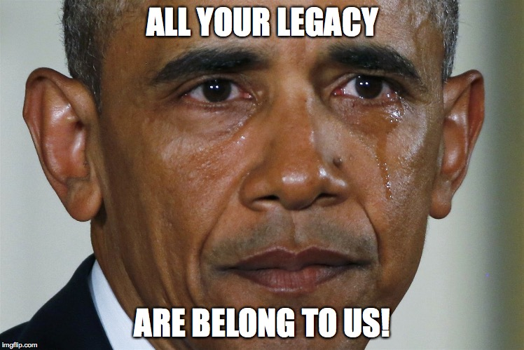 obama crying | ALL YOUR LEGACY ARE BELONG TO US! | image tagged in obama crying | made w/ Imgflip meme maker