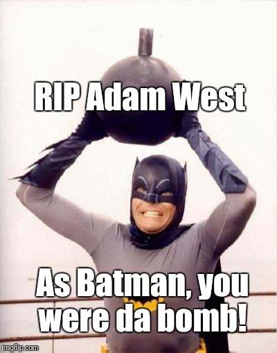 Farewell, Adam. We'll miss you.  | RIP Adam West As Batman, you were da bomb! | image tagged in batmandramabomb,rip adam west | made w/ Imgflip meme maker