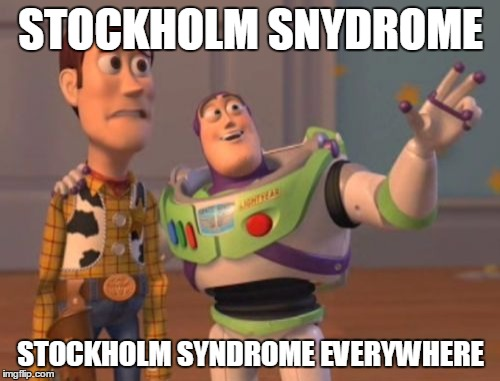 X, X Everywhere Meme | STOCKHOLM SNYDROME STOCKHOLM SYNDROME EVERYWHERE | image tagged in memes,x x everywhere | made w/ Imgflip meme maker