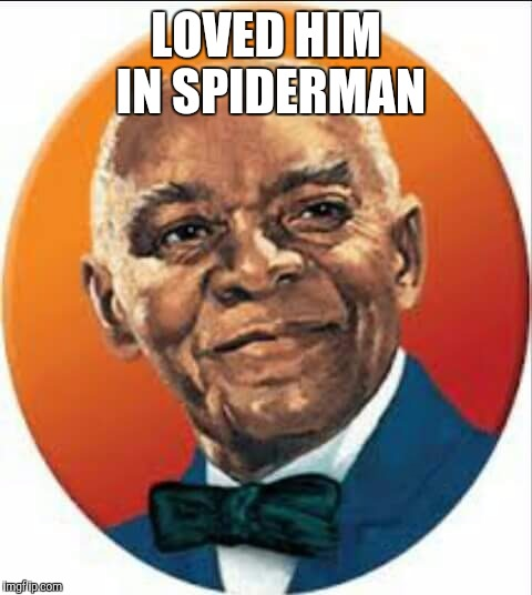 Uncle Ben? | LOVED HIM IN SPIDERMAN | image tagged in spiderman,rice,uncle ben | made w/ Imgflip meme maker