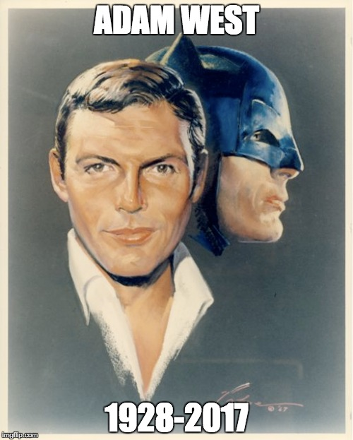 All the heroes and legends I knew as a child have all turned to idols of clay. | ADAM WEST 1928-2017 | image tagged in rip adam west,adam west | made w/ Imgflip meme maker