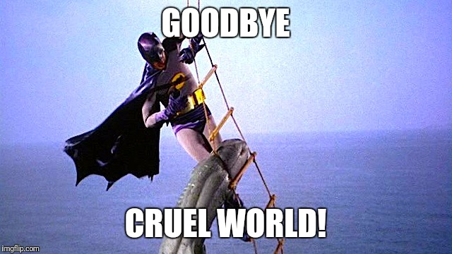 RIP ADAM WEST | GOODBYE CRUEL WORLD! | image tagged in batman shark,adam west | made w/ Imgflip meme maker