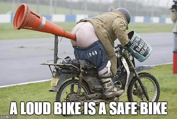 A LOUD BIKE IS A SAFE BIKE | image tagged in motorcycle | made w/ Imgflip meme maker