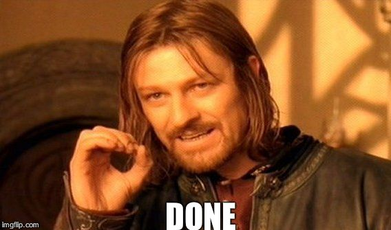 One Does Not Simply Meme | DONE | image tagged in memes,one does not simply | made w/ Imgflip meme maker
