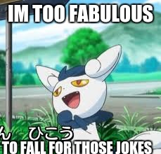 Fabulous | IM TOO FABULOUS TO FALL FOR THOSE JOKES | image tagged in fabulous | made w/ Imgflip meme maker