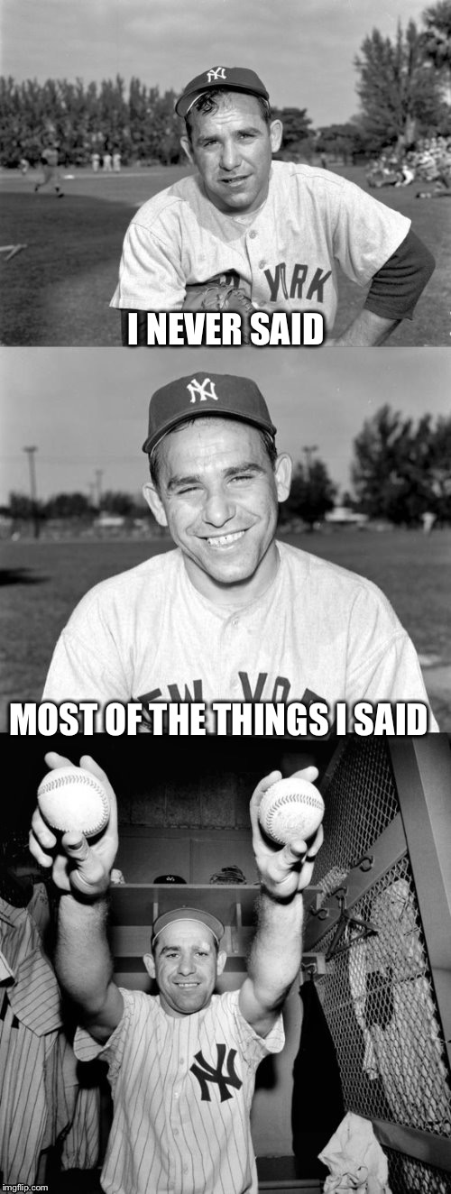 YOGIism #17:  He has a way with words | I NEVER SAID MOST OF THE THINGS I SAID | image tagged in yogi berra puns,yogiisms | made w/ Imgflip meme maker