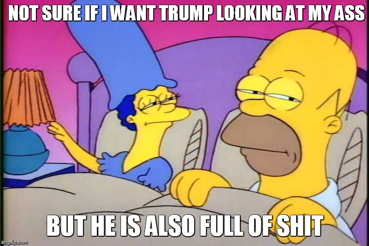 NOT SURE IF I WANT TRUMP LOOKING AT MY ASS BUT HE IS ALSO FULL OF SHIT | made w/ Imgflip meme maker