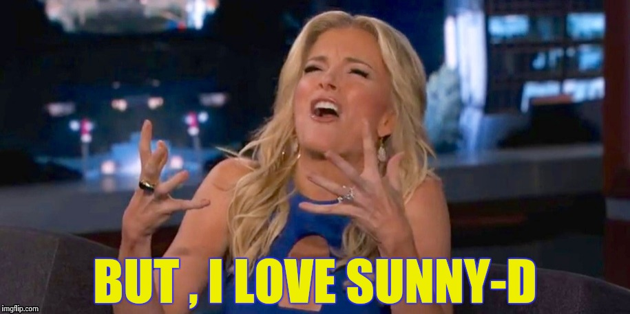 Megan Kelley | BUT , I LOVE SUNNY-D | image tagged in megan kelley | made w/ Imgflip meme maker
