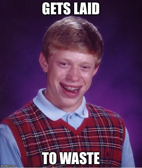 Bad Luck Brian Meme | GETS LAID TO WASTE | image tagged in memes,bad luck brian | made w/ Imgflip meme maker