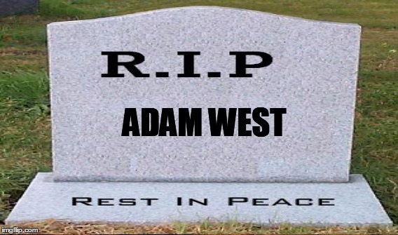ADAM WEST | image tagged in adam west is dead | made w/ Imgflip meme maker