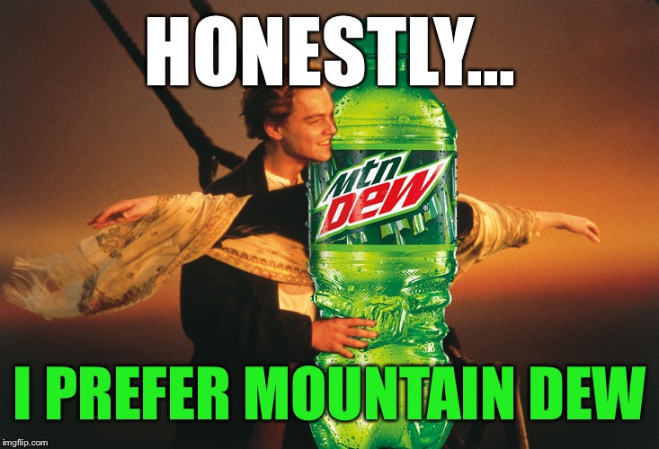 Jack and Dew | HONESTLY... I PREFER MOUNTAIN DEW | image tagged in jack and dew | made w/ Imgflip meme maker