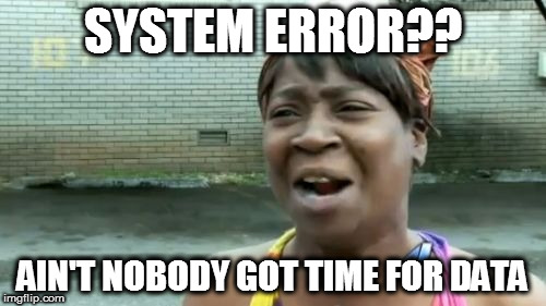 Aint Nobody Got Time For That | SYSTEM ERROR?? AIN'T NOBODY GOT TIME FOR DATA | image tagged in memes,aint nobody got time for that,blue screen of death,data | made w/ Imgflip meme maker