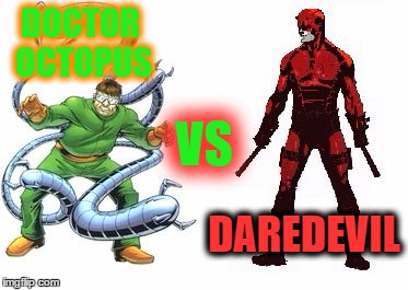 Imgflip Smash Duel #9. Vote for who you think would win in the comments. | DOCTOR OCTOPUS DAREDEVIL VS | image tagged in memes,smash duels | made w/ Imgflip meme maker