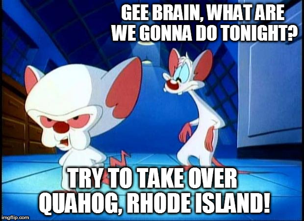 GEE BRAIN, WHAT ARE WE GONNA DO TONIGHT? TRY TO TAKE OVER QUAHOG, RHODE ISLAND! | made w/ Imgflip meme maker