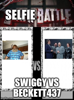 SELFIE SWIGGY VS BECKETT437 | made w/ Imgflip meme maker