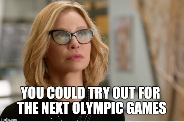 Callista Flockhart | YOU COULD TRY OUT FOR THE NEXT OLYMPIC GAMES | image tagged in callista flockhart | made w/ Imgflip meme maker