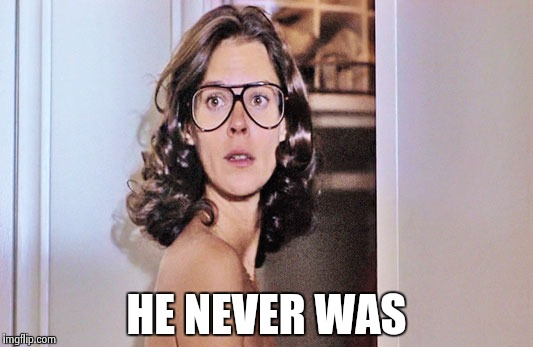 Jobeth Williams | HE NEVER WAS | image tagged in jobeth williams | made w/ Imgflip meme maker