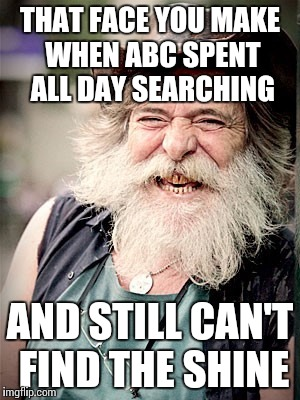 Nilo | THAT FACE YOU MAKE WHEN ABC SPENT ALL DAY SEARCHING AND STILL CAN'T FIND THE SHINE | image tagged in memes,nilo | made w/ Imgflip meme maker