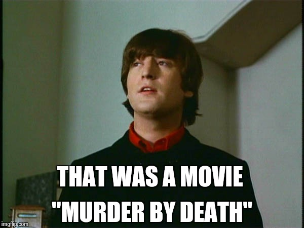 "John Lennon | THAT WAS A MOVIE ""MURDER BY DEATH"" 