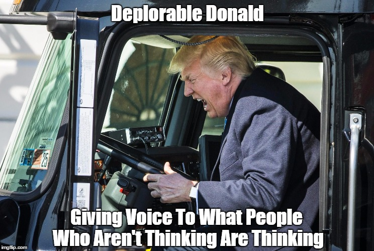 Deplorable Donald Giving Voice To What People Who Aren't Thinking Are Thinking | made w/ Imgflip meme maker