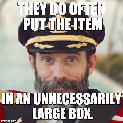 Captain Obvious | THEY DO OFTEN PUT THE ITEM IN AN UNNECESSARILY LARGE BOX. | image tagged in captain obvious | made w/ Imgflip meme maker