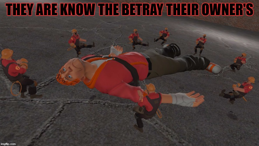 THEY ARE KNOW THE BETRAY THEIR OWNER'S | made w/ Imgflip meme maker