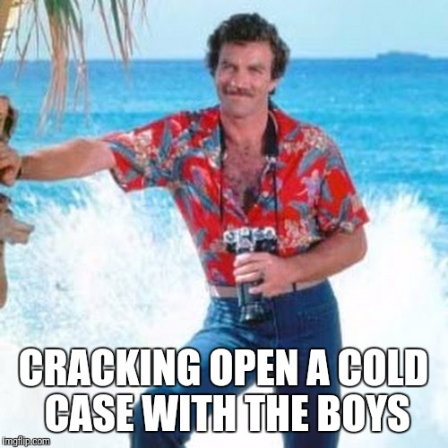 CRACKING OPEN A COLD CASE WITH THE BOYS | image tagged in magnum pi | made w/ Imgflip meme maker