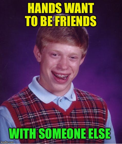 Bad Luck Brian Meme | HANDS WANT TO BE FRIENDS WITH SOMEONE ELSE | image tagged in memes,bad luck brian | made w/ Imgflip meme maker