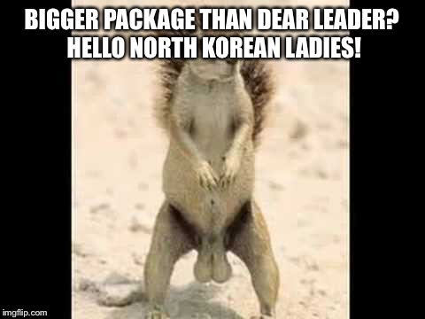 BIGGER PACKAGE THAN DEAR LEADER? HELLO NORTH KOREAN LADIES! | made w/ Imgflip meme maker