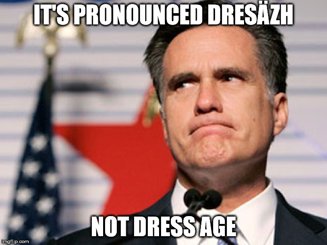 IT'S PRONOUNCED DRESÄZH NOT DRESS AGE | made w/ Imgflip meme maker