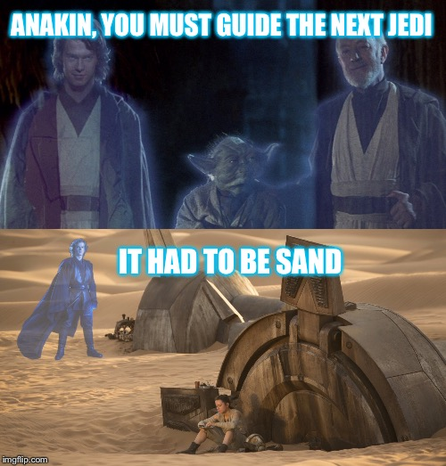 Penance  | ANAKIN, YOU MUST GUIDE THE NEXT JEDI IT HAD TO BE SAND | image tagged in anakin skywalker,yoda,obi wan kenobi,force ghost,star wars,i hate sand | made w/ Imgflip meme maker