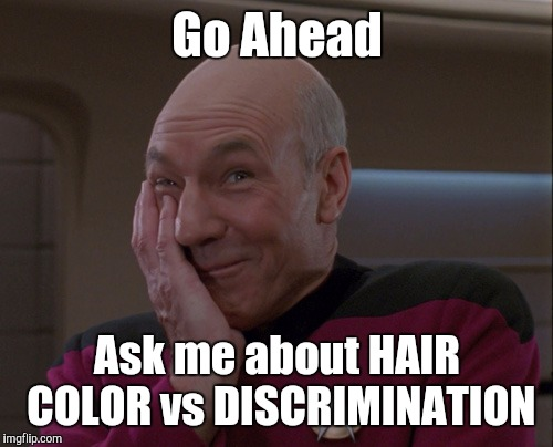 Memes | Go Ahead Ask me about HAIR COLOR vs DISCRIMINATION | image tagged in memes | made w/ Imgflip meme maker